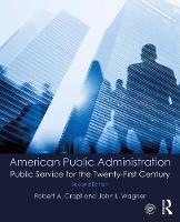 American Public Administration Public Service for the Twenty-First Century by Robert A. (Saint Louis University, USA) Cropf, John L. (Bistate Development, USA) Wagner