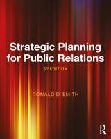 Strategic Planning for Public Relations by Ronald D. Smith