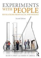 Experiments With People Revelations From Social Psychology, 2nd Edition by Kurt P. (University of New Rochelle, Connecticut, USA) Frey, Aiden P. (University of Southampton, UK) Gregg