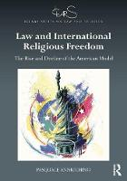 Law and International Religious Freedom The Rise and Decline of the American Model by Pasquale Annicchino