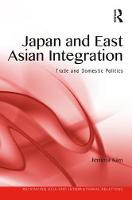 Japan and East Asian Integration Trade and Domestic Politics by Jemma Kim