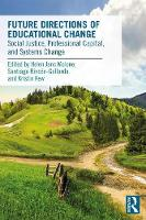 Future Directions of Educational Change Social Justice, Professional Capital, and Systems Change by Helen Janc Malone