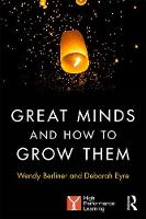 Great Minds and How to Grow Them High Performance Learning by Deborah Eyre, Wendy Berliner