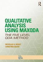Qualitative Analysis Using MAXQDA The Five-Level QDA (TM) Method by Nicholas H. Woolf, Christina (University of Surrey, UK) Silver