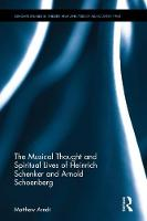 The Musical Thought and Spiritual Lives of Heinrich Schenker and Arnold Schoenberg by Matthew Arndt