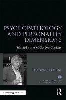 Psychopathology and Personality Dimensions The Selected Works of Gordon Claridge by Gordon Claridge