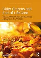 Older Citizens and End-of-Life Care Social Work Practice Strategies for Adults in Later Life by Malcolm Payne