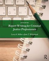 Report Writing for Criminal Justice Professionals by Larry S. (East Tennessee State University, USA) Miller, John T. (East Tennessee State University, USA) Whitehead