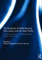 The Evolution of Multinationals from Japan and the Asia Pacific Comparing International Business Japan, Korean, China, India by Robert Fitzgerald