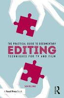 The Practical Guide to Documentary Editing Techniques for TV and Film by Sam Billinge