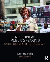 Rhetorical Public Speaking Civic Engagement in the Digital Age by Nathan Crick