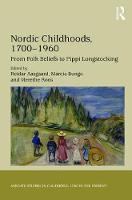 Nordic Childhoods 1700-1960 From Folk Beliefs to Pippi Longstocking by Reidar (University of Oslo, Norway) Aasgaard