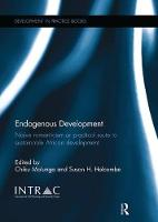 Endogenous Development Naive Romanticism or Practical Route to Sustainable African Development by Chiku Malunga