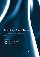 Second Rank Cities in Europe Structural Dynamics and Growth Potential by Roberto (Politecnico di Milano, Milan, Italy) Camagni