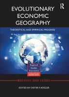 Evolutionary Economic Geography Theoretical and Empirical Progress by Dieter (University College Dublin, Ireland) Kogler