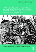 Soy, Globalization, and Environmental Politics in South America by Gustavo De L. T. Oliveira