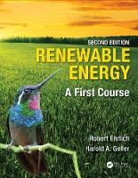 Renewable Energy, Second Edition A First Course by Robert (George Mason University Fairfax Virginia USA) Ehrlich