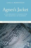 Agnes's Jacket A Psychologist's Search for the Meanings of Madness Revised and Updated with a New Epilogue by the Author by Gail A. Hornstein