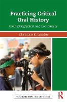 Practicing Critical Oral History Connecting School and Community by Christine K. Lemley