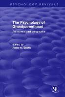 The Psychology of Grandparenthood An International Perspective by Peter K. Smith