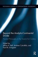 Beyond the Analytic-Continental Divide Pluralist Philosophy in the Twenty-First Century by Jeffrey A. Bell