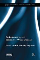 Decision-Making and Radioactive Waste Disposal by Andrew Newman, Gerry Nagtzaam