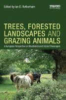 Trees, Forested Landscapes and Grazing Animals A European Perspective on Woodlands and Grazed Treescapes by Ian D. Rotherham