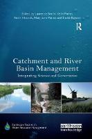Catchment and River Basin Management Integrating Science and Governance by Keith Porter