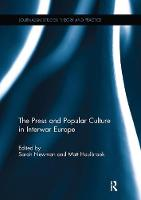 The Press and Popular Culture in Interwar Europe by Sarah Newman