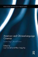 American and Chinese-Language Cinemas Examining Cultural Flows by Lisa Funnell