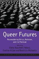 Queer Futures Reconsidering Ethics, Activism, and the Political by Eveline Kilian