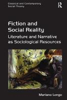 Fiction and Social Reality Literature and Narrative as Sociological Resources by Dr Mariano Longo