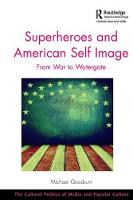 Superheroes and American Self Image From War to Watergate by Dr. Michael Goodrum