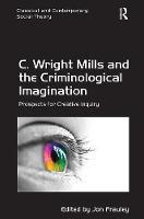 C. Wright Mills and the Criminological Imagination Prospects for Creative Inquiry by Jon Frauley