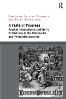 A Taste of Progress Food at International and World Exhibitions in the Nineteenth and Twentieth Centuries by Dr. Nelleke Teughels, Peter Scholliers