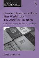 German Literature and the First World War: The Anti-War Tradition Collected Essays by Brian Murdoch by Brian Murdoch