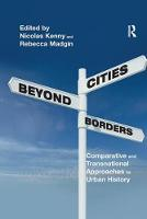 Cities Beyond Borders Comparative and Transnational Approaches to Urban History by Nicolas Kenny