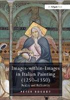 Images-Within-Images in Italian Painting (1250-1350) Reality and Reflexivity by Dr. Peter Bokody