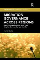 Migration Governance across Regions State-Diaspora Relations in the Latin America-Southern Europe Corridor by Ana (University of Southampton, UK.) Margheritis