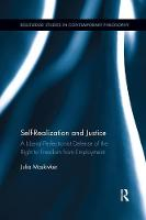 Self-Realization and Justice A Liberal-Perfectionist Defense of the Right to Freedom from Employment by Julia Maskivker