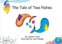 The Tale of Two Fishes A Story about Resilient Thinking by Juliette (Educational Psychologist. Founder of ABC Psychology, Gloucestershire) Ttofa