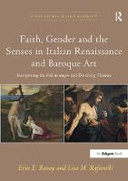 Faith, Gender and the Senses in Italian Renaissance and Baroque Art Interpreting the Noli Me Tangere and Doubting Thomas by Professor Erin E. Benay, Professor Lisa M. Rafanelli