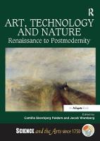Art, Technology and Nature Renaissance to Postmodernity by Jacob Wamberg