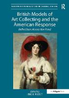 British Models of Art Collecting and the American Response Reflections Across the Pond by Inge Reist