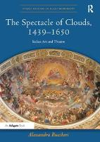 The Spectacle of Clouds, 1439-1650 Italian Art and Theatre by Alessandra Buccheri