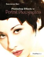 Photoshop Effects for Portrait Photographers by Christopher Grey