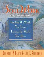 SoulWork Finding the Work You Love, Loving the Work You Have by Deborah Bloch