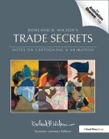 Rowland B. Wilson's Trade Secrets Notes on Cartooning and Animation by Rowland B. Wilson
