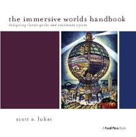 The Immersive Worlds Handbook Designing Theme Parks and Consumer Spaces by Scott Lukas