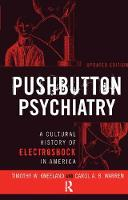 Pushbutton Psychiatry A Cultural History of Electric Shock Therapy in America, Updated Paperback Edition by Timothy W Kneeland